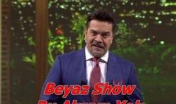 2 mart Beyaz Show Neden Yayınlanmıyor?