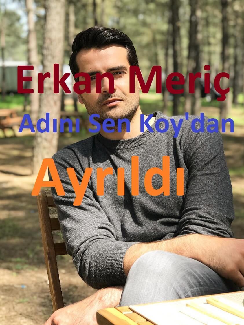 Erkan Meriç Adını Sen Koydan neden ayrıldı
