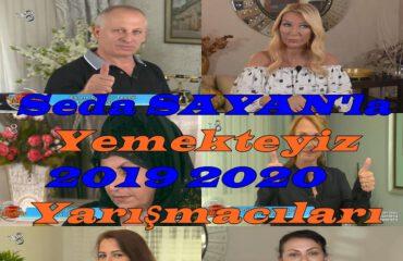Seda Sayanla Yemekteyiz Yarışmacıları (Tüm Yarışmacılar 2019 2020)