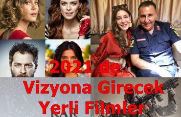 2021'de Vizyona Girecek Türk Filmleri (Yerli Filmler)